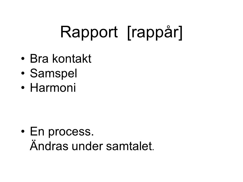 Rapport [rappår] Bra kontakt Samspel Harmoni En process.